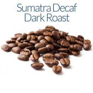 Sumatra Decaf Dark Roast Coffee Beans